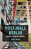 Post-Wall Berlin by Janet Ward