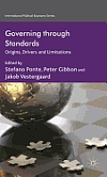 Governing Through Standards: Origins, Drivers and Limitations (International Political Economy)