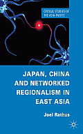 Japan, China and Networked Regionalism in East Asia (Critical Studies of the Asia-Pacific)