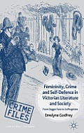 Femininity, Crime and Self-Defence in Victorian Literature and Society: From Dagger-Fans to Suffragettes (Crime Files)