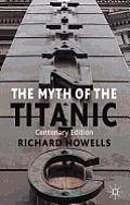 The Myth of the Titanic: Centenary Edition