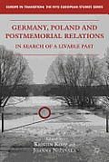 Germany, Poland and Postmemorial Relations: In Search of a Livable Past (Europe in Transition: The NYU European Studies) Cover