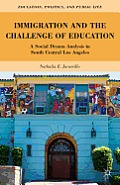 Immigration and the Challenge of Education: A Social Drama Analysis in South Central Los Angeles (Education, Politics and Public Life)