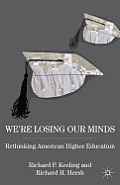 We're Losing Our Minds: Rethinking American Higher Education Cover