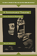 A Sustainable Theatre: Jasper Deeter at Hedgerow (Palgrave Studies in Theatre and Performance History)