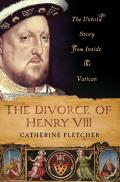 The Divorce of Henry VIII: The Untold Story from Inside the Vatican Cover