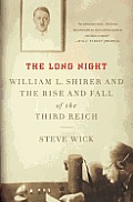 Long Night William L Shirer & the Rise & Fall of the Third Reich