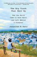 The Big Truck That Went by: How the World Came to Save Haiti and Left Behind a Disaster Cover