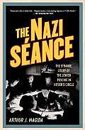 Nazi Seance The Strange Story of the Jewish Psychic in Hitlers Circle