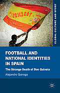 Football and National Identities in Spain: The Strange Death of Don Quixote (Global Culture and Sport)