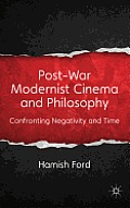 Post-War Modernist Cinema and Philosophy: Confronting Negativity and Time Cover