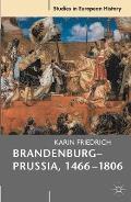 Brandenburg-Prussia, 1466-1806: The Rise of a Composite State