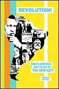 Revolution South America & the Rise of the New Left