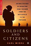 Soldiers and Citizens: An Oral History of Operation Iraqi Freedom from the Battlefield to the Pentagon (Palgrave Studies in Oral History)