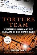 Torture Team Rumsfelds Memo & the Betrayal of American Values