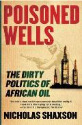 Poisoned Wells The Dirty Politics of African Oil