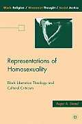 Representations of Homosexuality: Black Liberation Theology and Cultural Criticism (Black Religion/Womanist Thought/Social Justice)
