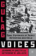 Gulag Voices: Oral Histories of Soviet Incarceration and Exile