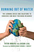 Running Out of Water: The Looming Crisis and Solutions to Conserve Our Most Precious Resource Cover