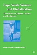 Cape Verdean Women and Globalization: The Politics of Gender, Culture, and Resistance