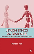 Jewish Ethics as Dialogue: Using Spiritual Language to Re-Imagine a Better World