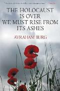 The Holocaust Is Over; We Must Rise from Its Ashes Cover