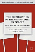 The Mobilization of the Unemployed in Europe: From Acquiescence to Protest? (Europe in Transition: The NYU European Studies) Cover