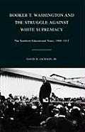Booker T. Washington & The Struggle Against White Supremacy: The Southern Educational Tours, 1908-1912 by Jr. David H. Jackson
