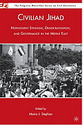 Civilian Jihad: Nonviolent Struggle, Democratization, and Governance in the Middle East
