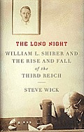 The Long Night: William L. Shirer and the Rise and Fall of the Third Reich Cover