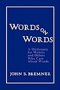 Words on Words A Dictionary for Writers & Others Who Care about Words