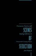 Scenes of Seduction Prostitution Hysteria & Reading Difference in Nineteenth Century France