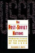 Post-Soviet Nations: Perspectives on the Demise of the U. S. S. R.