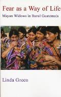 Fear as a Way of Life: Mayan Widows in Rural Guatemala