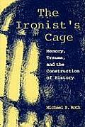 Ironists Cage Memory Trauma & the Construction of History