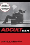 Adcult USA: The Triumph of Advertising in American Culture Cover