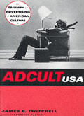 Adcult USA The Triumph of Advertising in American Culture