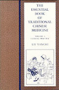 The Essential Book of Traditional Chinese Medicine: Clinical Practice
