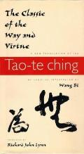 Classic of the Way & Virtue A New Translation of the Tao Te Ching of Laozi as Interpreted by Wang Bi