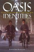 Oasis Identities: Uyghur Nationalism Along China's Silk Road