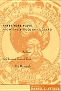 Three Turk Plays from Early Modern England Selimus Emperor of the Turks A Christian Turned Turk & the Renegado