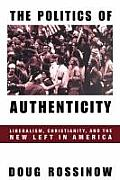 Politics of Authenticity: Liberalism, Christianity, and the New Left in America