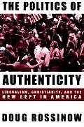 The Politics of Authenticity: Liberalism, Christianity, and the New Left in America Cover