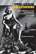 Pre-Code Hollywood: Sex, Immorality, and Insurrection in American Cinema, 1930--1934