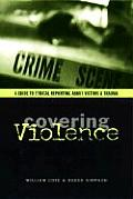 Covering Violence A Guide to Ethical Reporting about Victims & Trauma