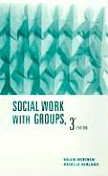 Social Work With Groups (3RD 01 Edition)