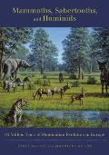 Mammoths, Sabertooths, and Hominids: 65 Million Years of Mammalian Evolution in Europe