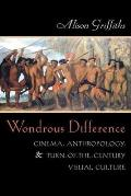 Wondrous Difference Cinema Anthropology & Turn Of The Century Visual Culture