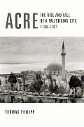 Acre The Rise & Fall of a Palestinian City 1730 1831