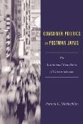 Consumer Politics in Postwar Japan The Institutional Boundaries of Citizen Activism